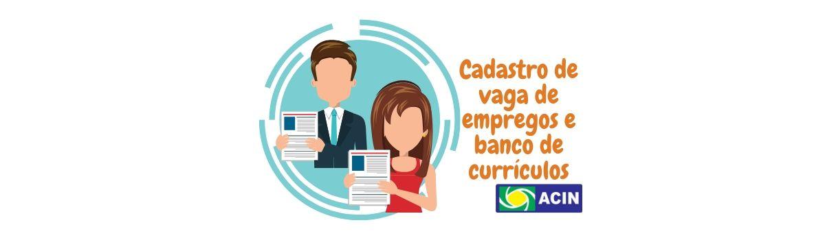 Cadastre sua vaga de emprego ou currículo em Niquelândia gratuitamente pelo site da ACIN
